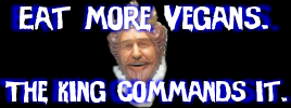 Eat more vegans - the King commands it.