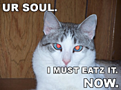 Ur soul. I must eatz it. NOW.